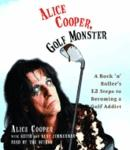 Alice Cooper, Golf Monster: A Rock 'n' Roller's Life and 12 Steps to Becoming a Golf Addict, Kenneth Zimmerman, Alice Cooper, Keith Zimmerman