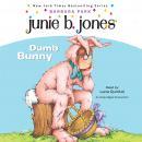 Junie B., First Grader: Dumb Bunny Audiobook