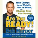 Are You Ready!: To Take Charge, Lose Weight, Get in Shape, and Change Your Life Forever, Bob Harper