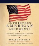 Thirteen American Arguments: Enduring Debates That Define and Inspire Our Country, Howard Fineman