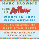 Who's In Love with Arthur?: A Marc Brown Arthur Chapter Book #10, Marc Brown