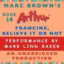 Francine, Believe It or Not: A Marc Brown Arthur Chapter Book #14, Marc Brown