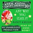 Katie Kazoo, Switcheroo #9: Any Way You Slice It Audiobook