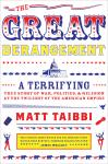 Great Derangement: A Terrifying True Story of War, Politics, and Religion at the Twilight of the American Empire, Matt Taibbi
