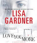 Love You More: A Novel, Lisa Gardner