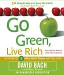 Go Green, Live Rich: 50 Simple Ways to Save the Earth and Get Rich Trying, Hillary Rosner, David Bach