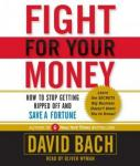 Fight For Your Money: How to Stop Getting Ripped Off and Save a Fortune, David Bach