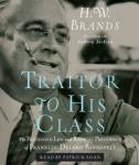Traitor to His Class: The Privileged Life and Radical Presidency of Franklin Delano Roosevelt, H. W. Brands