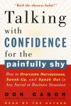 Talking with Confidence for the Painfully Shy: How to Overcome Nervousness, Speak-Up, and Speak Out in Any Social or Business Situation, Don Gabor