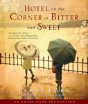 Hotel on the Corner of Bitter and Sweet: A Novel, Jamie Ford