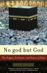 No god but God: The Origins, Evolution, and Future of Islam, Reza Aslan