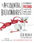 The Accidental Billionaires: The Founding of Facebook: A Tale of Sex, Money, Genius and Betrayal Audiobook