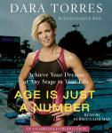 Age Is Just a Number: Achieve Your Dreams At Any Stage In Your Life, Elizabeth Weil, Dara Torres