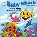 Baby Shark . . . The Biig Adventure Audiobook