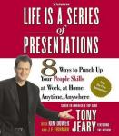 Life Is a Series of Presentations: 8 Ways to Punch Up Your People Skills at Work, at Home, Anytime, Anywhere, J.E. Fishman, Tony Jeary