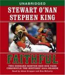 Faithful: Two Diehard Boston Red Sox Fans Chronicle the 2004 Season Audiobook