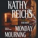 Monday Mourning: A Novel, Kathy Reichs