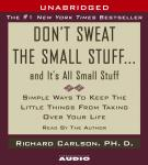 Don't Sweat the Small Stuff...And It's All Small Stuff: Simple Things To Keep The Little Things From Taking Over Your Life, Richard Carlson