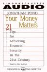 Your Money Matters: 21 Tips for Achieving Financial Security in the 21st Century, Jonathan Pond