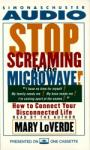 Stop Screaming At the Microwave!: How to Connect Your Disconnected Life, Mary LoVerde