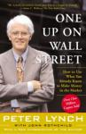 One Up on Wall Street: How To Use What You Already Know To Make Money In The Market, Peter Lynch
