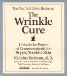 Wrinkle Cure: Unlock the Power of Cosmeceuticals for Supple, Youthful Skin, Nicholas Perricone