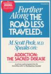 Further Along the Road Less Traveled: Addiction, the Sacred Disease, M. Scott Peck