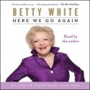 Here We Go Again: My Life In Television, Betty White