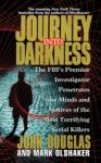 Journey into Darkness: Follow the FBI's Premier Investigative Profiler as He Penetrates the Minds an Audiobook