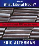 What Liberal Media?: The Truth About Bias and the News, Eric Alterman