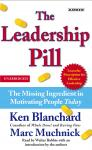 Leadership Pill: The Missing Ingredient in Motivating People Today, Kenneth Blanchard, Marc Muchnick