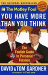Motley Fool You have More Than You Think: The Foolish Guide to Personal Finance, Tom Gardner, David Gardner