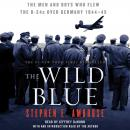 Wild Blue: The Men and Boys Who Flew the B-24s Over Germany, Stephen E. Ambrose