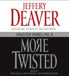 More Twisted: Collected Stories, Vol. II, Jeffery Deaver