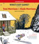 Who's Got Game?: The Ant or the Grasshopper?, The Lion or the Mouse?, Poppy or the Snake?, Slade Morrison, Toni Morrison