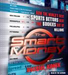 Smart Money: How the World's Best Sports Bettors Beat the Bookies Out of Millions, Michael Konik