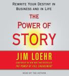 Power of Story: Rewrite Your Destiny in Business and in Life, Jim Loehr