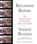 Reclaiming History: The Assassination of President John F. Kennedy, Vincent Bugliosi