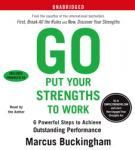 Go Put Your Strengths to Work: 6 Powerful Steps to Achieve Outstanding Performance, Marcus Buckingham