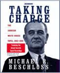 Taking Charge: The Johnson White House Tapes 1963 1964, Michael R. Beschloss