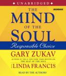 Mind of the Soul: Responsible Choice, Linda Francis, Gary Zukav