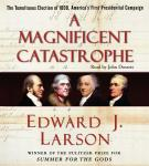 Magnificent Catastrophe: The Tumultuous Election of 1800, America's First Presidential Campaign, Edward J. Larson