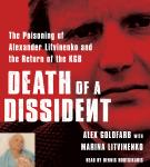 Death of a Dissident: The Poisoning of Alexander Litvinenko and the Return of the KGB, Marina Litvinenko, Alex Goldfarb
