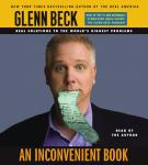 Inconvenient Book: Real Solutions to the World's Biggest Problems, Glenn Beck