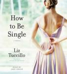 How to be Single: A Novel, Liz Tuccillo