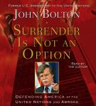 Surrender is Not an Option: Defending America at the United Nations and Abroad, John Bolton