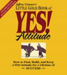 Little Gold Book of YES! Attitude: How to Find, Build and Keep a YES! Attitude for a Lifetime of Success, Jeffrey Gitomer