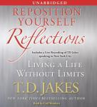 Reposition Yourself Reflections: Living a Life Without Limits, T. D. Jakes