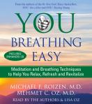 You: Breathing Easy: Meditation and Breathing Techniques to Relax, Refresh and Revitalize, Michael F. Roizen, Mehmet Oz