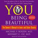 YOU: Being Beautiful: The Owner's Manual to Inner and Outer Beauty, Michael F. Roizen, M.D., Mehmet C. Oz, M.D.
